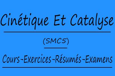 Cinétique Et Catalyse (SMC5) Cours // Td Et Exercices // Résumés // Examens