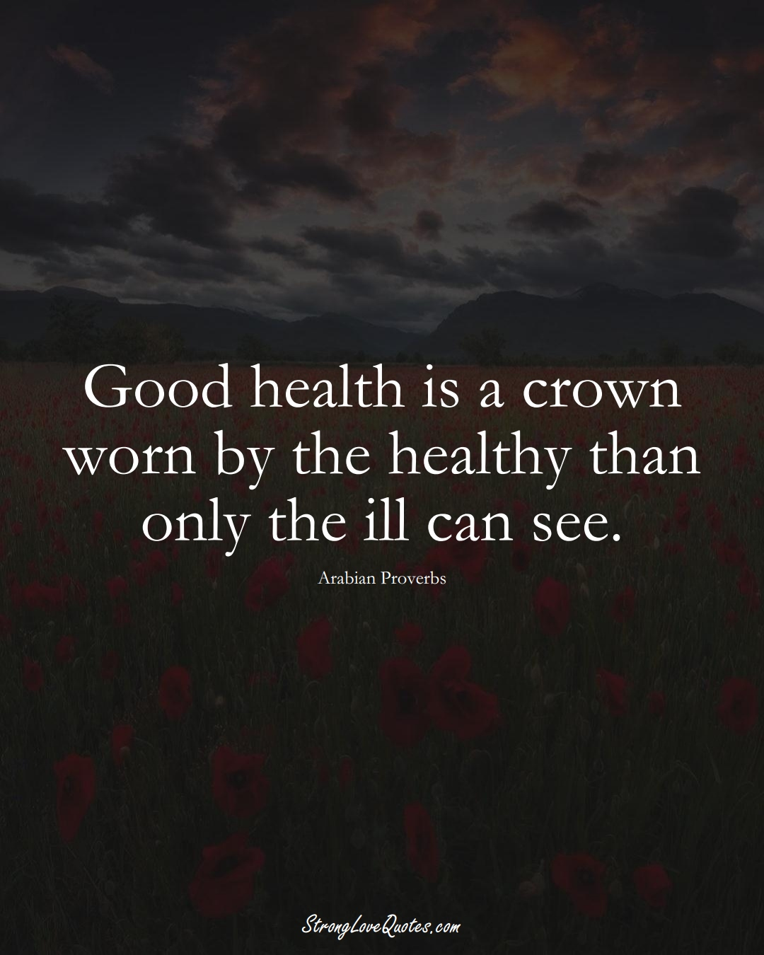 Good health is a crown worn by the healthy than only the ill can see. (Arabian Sayings);  #aVarietyofCulturesSayings