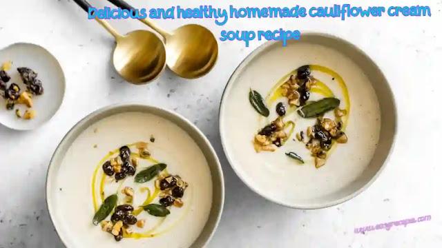 Delicious and healthy homemade cauliflower cream soup recipe