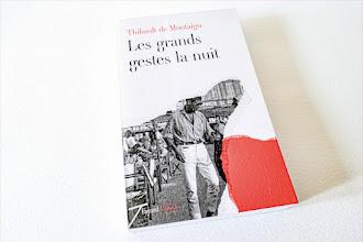 Lundi Librairie : Les grands gestes la nuit - Thibault de Montaigu