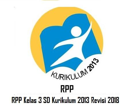 RPP Kelas 3 SD Kurikulum 2013 Revisi 2018 semester 1(Semua Tema)