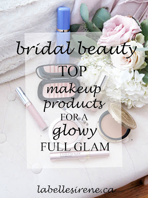 Wedding Wednesday | My Bridal Beauty Look For The Big Day | Product Recommendations For A Glowy, Full Glam | labellesirene.ca