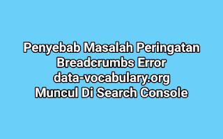 Penyebab Breadcrumbs Error data-vocabulary.org Di Search Console