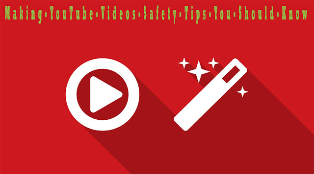 Making YouTube Videos-Safety Tips You Should Know [youtube]