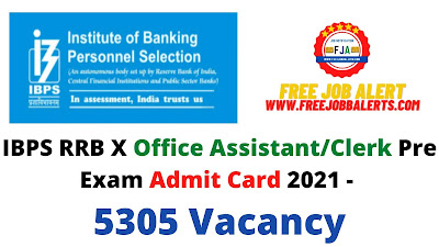Sarkari Exam: IBPS RRB X Office Assistant/Clerk Pre Exam Admit Card 2021 - 5305 Vacancy