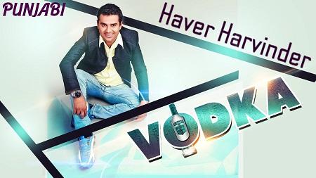 Vodka Full Video Song Singer Haver Harvinder Latest Punjabi Songs 2016