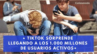 tiktok-llega-a-1000-millones-de-usuarios-activos