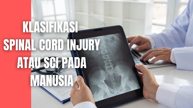 """Klasifikasi Spinal Cord Injury atau SCI Pada Manusia Menurut American Spinal Injury Association, klasifikasi spinal cord injury atau SCI adalah sebagai berikut ini :  Frenkle A Frenkle A adalah Hilangnya seluruh fungsi motorik dan sensorik hingga level terbawah.    Frenkle B Frenkle B adalah Hilangnya seluruh fungsi motorik dan sebagian fungsi sensorik di bawah tingkat lesi.    Frenkle C Frenkle C adalah jika lebih dari separuh kekuatan otot yang di tes dengan MMT memilki nilai kurang dari 3.    Frenkle D Frenkle D adalah jika lebih dari separuh kekuatan otot yang di tes dengan MMT memiliki nilai lebih atau sama dengan 3.    Frenkle E Frenkle E adalah Fungsi motorik dan sensorik normal (tidak ada defisit neurologis).    Nah itu dia bahasan dari klasifikasi spinal cord injury atau SCI pada manusia, melalui bahasan di atas bisa diketahui mengenai klasifikasi spinal cord injury atau SCI pada manusia. Mungkin hanya itu yang bisa disampaikan di dalam artikel ini, mohon maaf bila terjadi kesalahan di dalam penulisan, dan terimakasih telah membaca artikel ini.""""God Bless and Protect Us"""""""