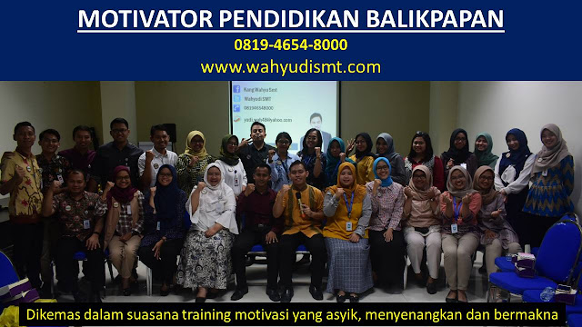 MOTIVATOR PENDIDIKAN BALIKPAPAN, modul pelatihan mengenai MOTIVATOR PENDIDIKAN BALIKPAPAN, tujuan MOTIVATOR PENDIDIKAN BALIKPAPAN, judul MOTIVATOR PENDIDIKAN BALIKPAPAN, judul training untuk karyawan BALIKPAPAN, training motivasi mahasiswa BALIKPAPAN, silabus training, modul pelatihan motivasi kerja pdf BALIKPAPAN, motivasi kinerja karyawan BALIKPAPAN, judul motivasi terbaik BALIKPAPAN, contoh tema seminar motivasi BALIKPAPAN, tema training motivasi pelajar BALIKPAPAN, tema training motivasi mahasiswa BALIKPAPAN, materi training motivasi untuk siswa ppt BALIKPAPAN, contoh judul pelatihan, tema seminar motivasi untuk mahasiswa BALIKPAPAN, materi motivasi sukses BALIKPAPAN, silabus training BALIKPAPAN, motivasi kinerja karyawan BALIKPAPAN, bahan motivasi karyawan BALIKPAPAN, motivasi kinerja karyawan BALIKPAPAN, motivasi kerja karyawan BALIKPAPAN, cara memberi motivasi karyawan dalam bisnis internasional BALIKPAPAN, cara dan upaya meningkatkan motivasi kerja karyawan BALIKPAPAN, judul BALIKPAPAN, training motivasi BALIKPAPAN, kelas motivasi BALIKPAPAN