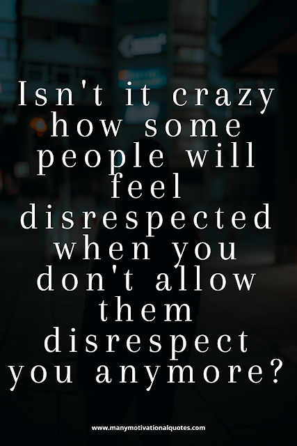 respect or get disrespected.