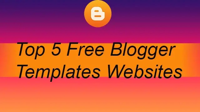 Top 5 Website For Download Free Blogger Templates 2021