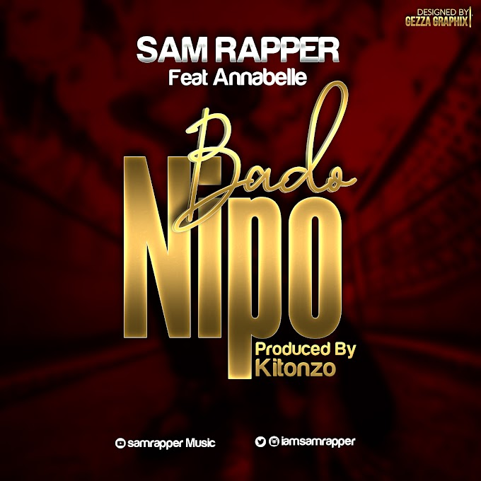 AUDIO | SamRapper Ft. Annabelle - BadoNipo | Download