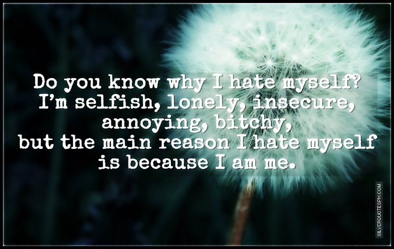 Do You Know Why I Hate Myself?, Picture Quotes, Love Quotes, Sad Quotes, Sweet Quotes, Birthday Quotes, Friendship Quotes, Inspirational Quotes, Tagalog Quotes