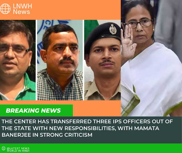 Breking: West Bengal escalates Center-State conflict over transfer of three IPS officers