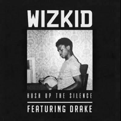 """Wizkid – """"Hush Up The Silence"""" ft. Drake"""