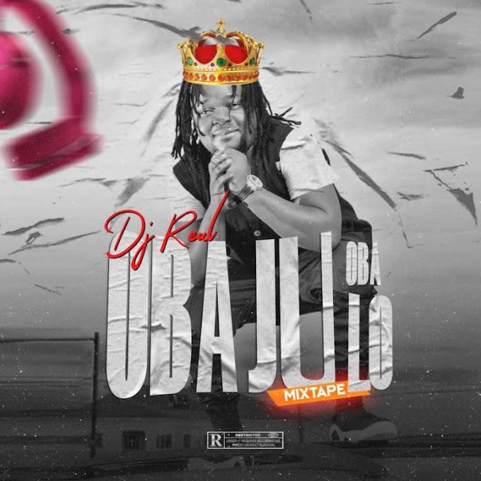 "Mixtape] DJ Real – ""Oba Ju Oba Lo"" Legendary Mix"