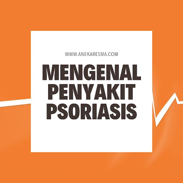 Mengenal Penyakit Psoriasis
