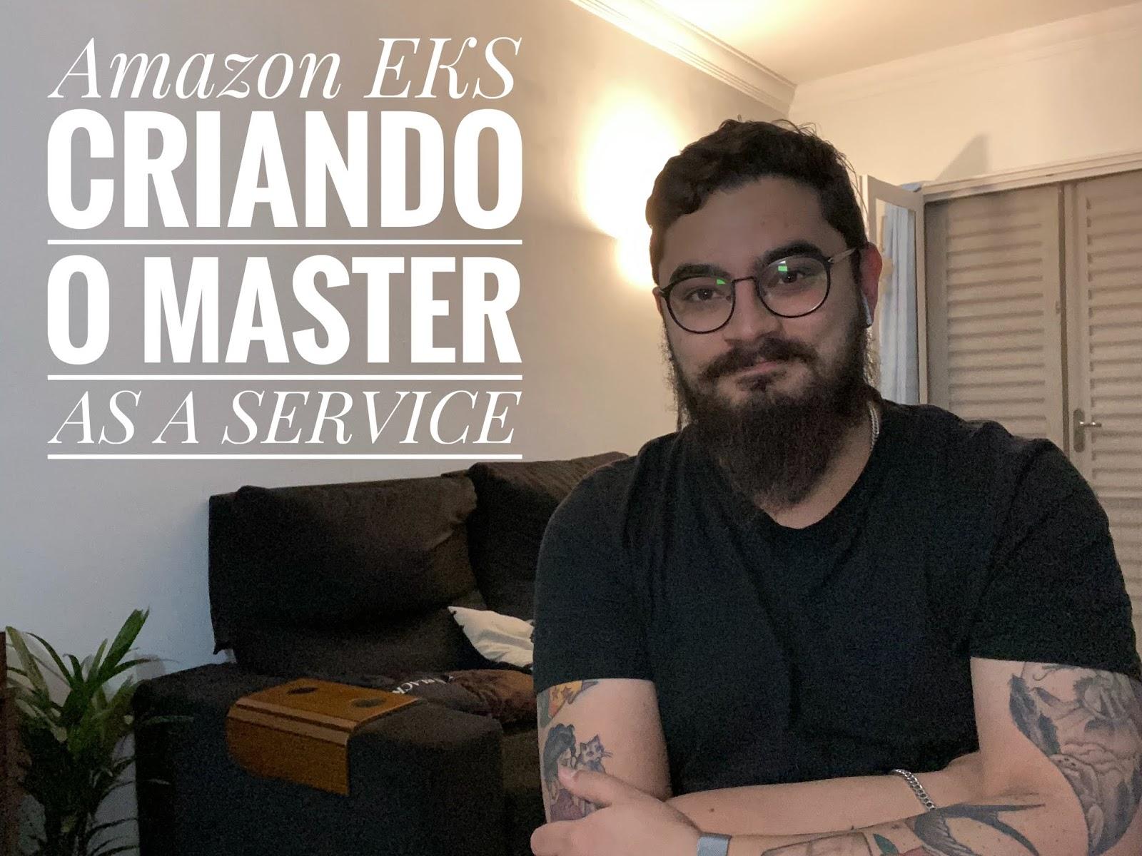 [ Terraformando o EKS #01 ] : Criando nosso Master as a Service
