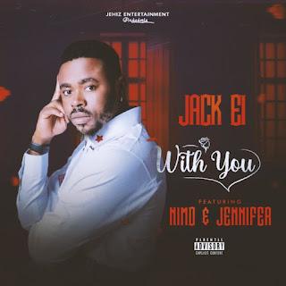 MUSIC: Jack Ei Ft. Nimo & Jennifer – With You