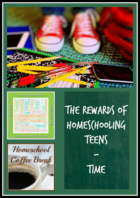 The Rewards of Homeschooling Teens - Time - on Homeschool Coffee Break @ kympossibleblog.blogspot.com - part of the 5 Days of Homeschool blog hop hosted by HomeschoolReviewCrew.com