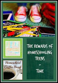 The Rewards of Homeschooling Teens - Time - on Homeschool Coffee Break @ kympossibleblog.blogspot.com - part of the 5 Days of Homeschool blog hop hosted by HomeschoolReviewCrew.com