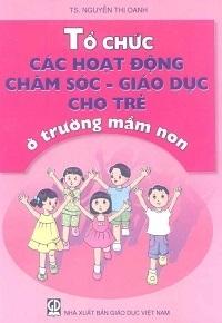 Tổ Chức Các Hoạt Động Chăm Sóc-Giáo Dục Cho Trẻ Ở Trường Mầm Non - Nguyễn Thị Oanh