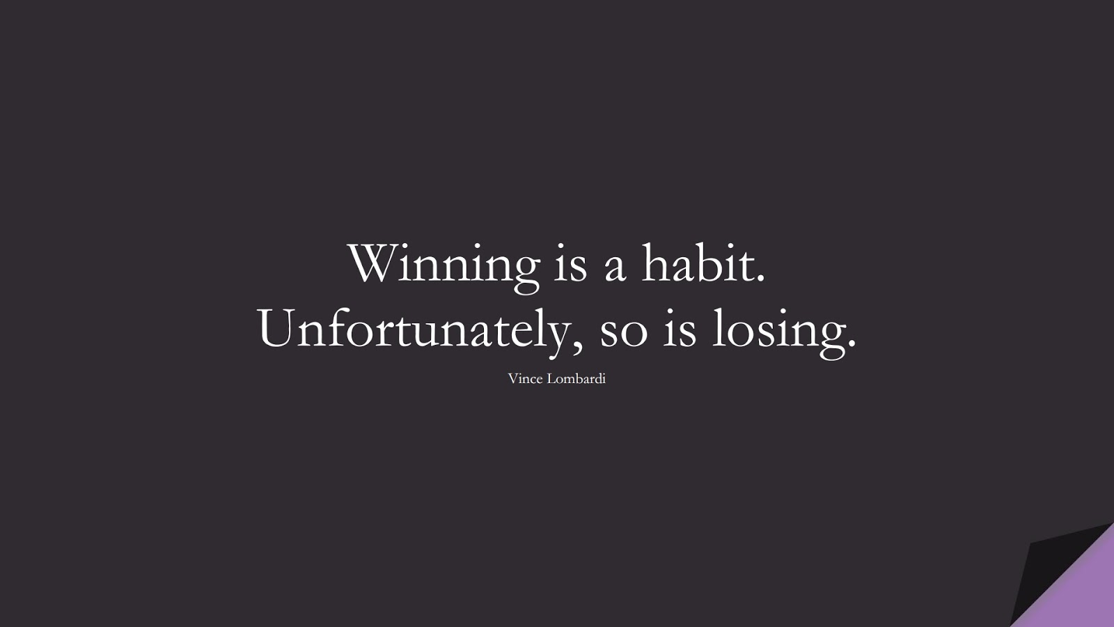 Winning is a habit. Unfortunately, so is losing. (Vince Lombardi);  #SuccessQuotes