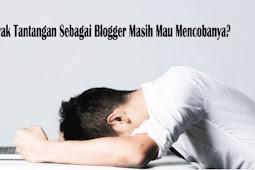 Banyak Tantangan Sebagai Blogger Masih Mau Mencobanya?