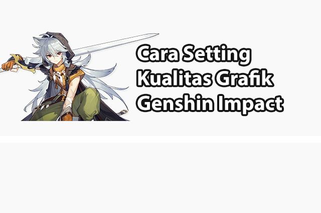 Cara Setting Grafik Genshin Impact