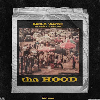 [Music] Pablo Wayne Ft Otega x Dablixx – Tha Hood