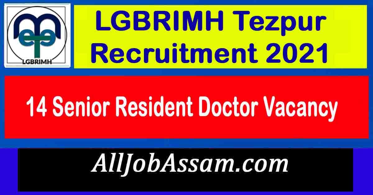 LGBRIMH Tezpur Recruitment 2021