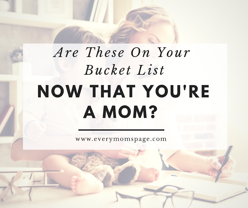 Are These On Your Bucket List Now That You're A Mom?