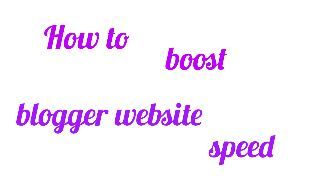blogger blog ki speed kaise badhaye,website ki speed badhaye