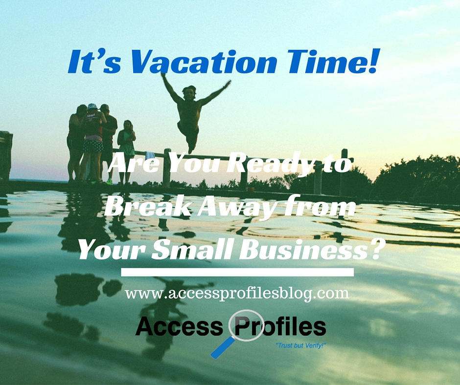 Access Profiles, Inc.: It's Vacation Time! Are You Ready