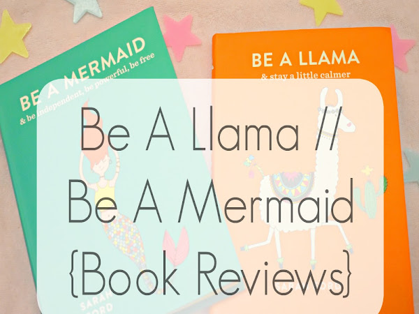 Be A Llama // Be A Mermaid {Book Reviews}