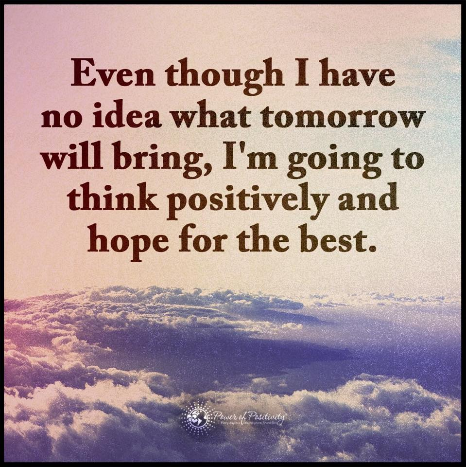 Even Though I Have No Idea What Tomorrow Will Bring I Am Going To