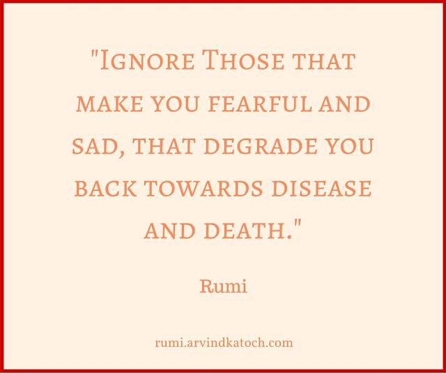 Rumi, Wise Quote, Image, ignore, make, fearful, sad, death, disease, Rumi Quote