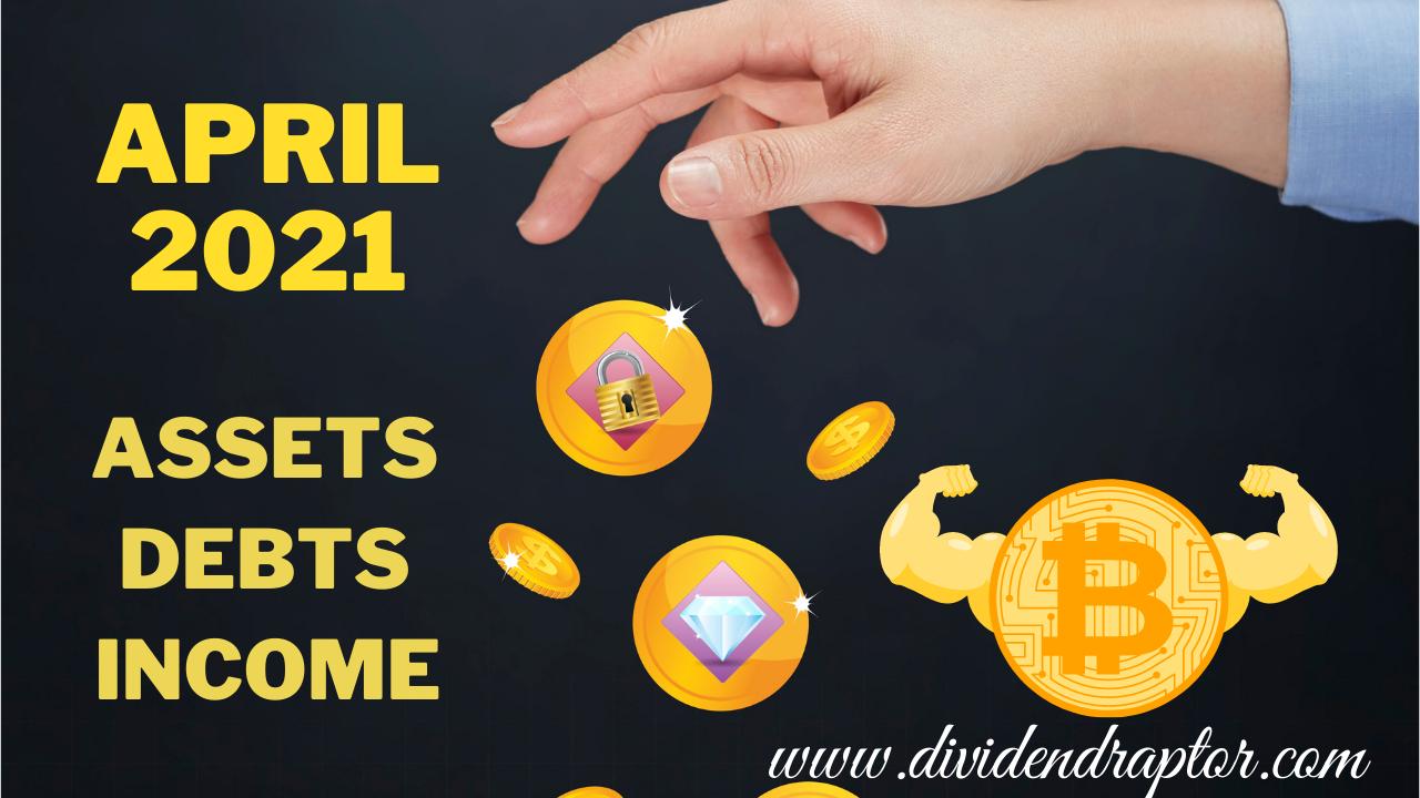April 2021 Assets-Debts-Income Report | Only at www.dividendraptor.com