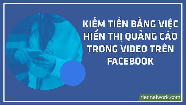 Kiếm tiền bằng việc hiển thị quảng cáo trong video trên Facebook