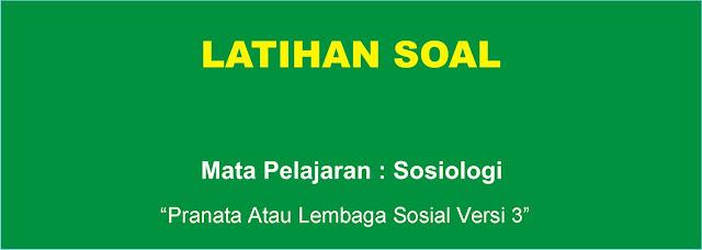 Soal Sosiologi : Pranata atau Lembaga Sosial Versi 3 Lengkap
