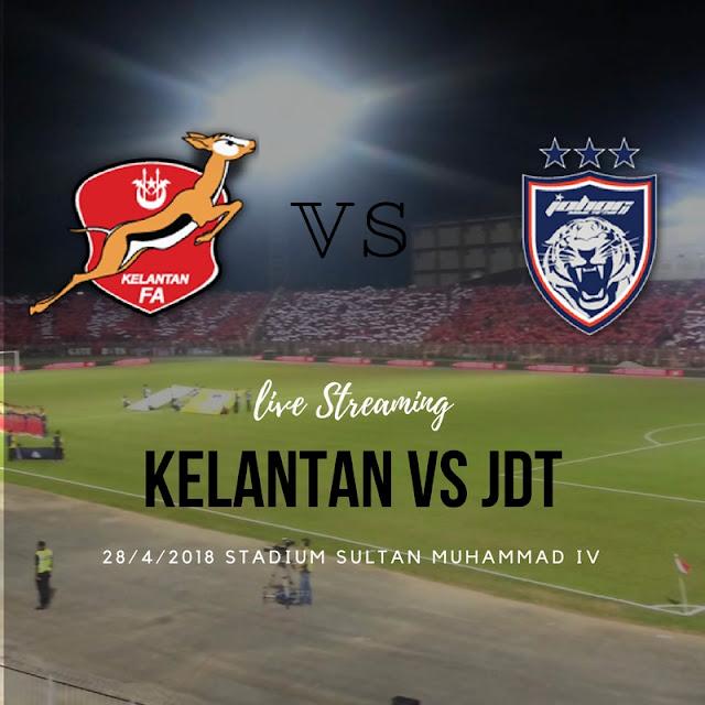 Live Streaming KELANTAN VS JDT 28 APRIL 2018