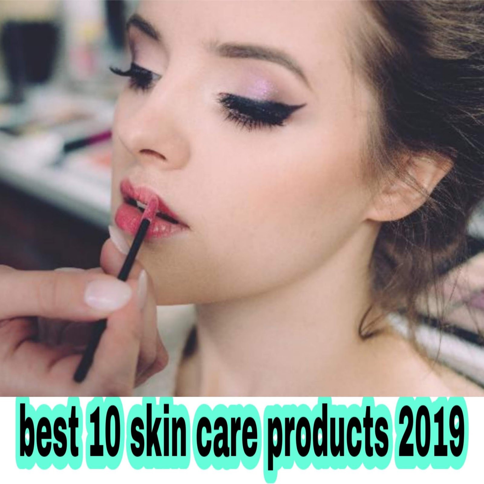 best 10 skin care products 2019