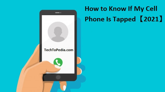 How to Know If My Cell Phone Is Tapped【2021】