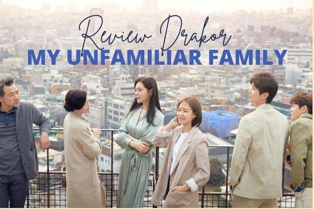 review drakor my unfamiliar family