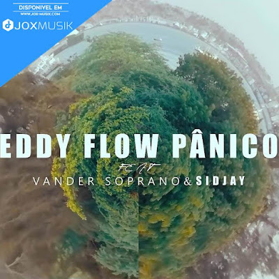 Eddy Flow feat Vander Soprano & Sidjay - Pânico