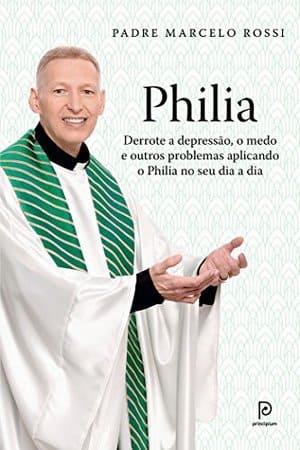 Livro Philia: Derrote a depressão, a ansiedade, o medo e outros problemas aplicando o Philia em todas as áreas de sua vida