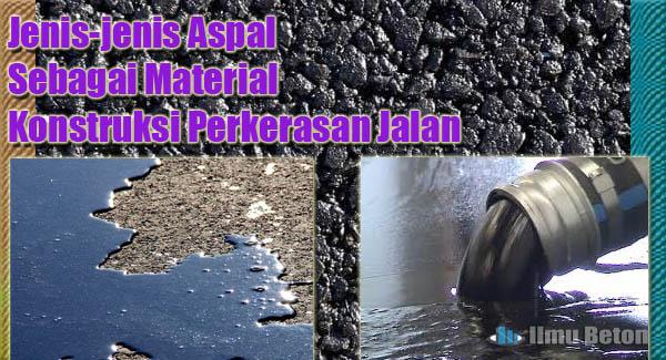 Jenis-jenis Aspal Sebagai Material Konstruksi Perkerasan Jalan