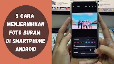 5 Cara Menjernihkan Foto Buram di Smartphone Android