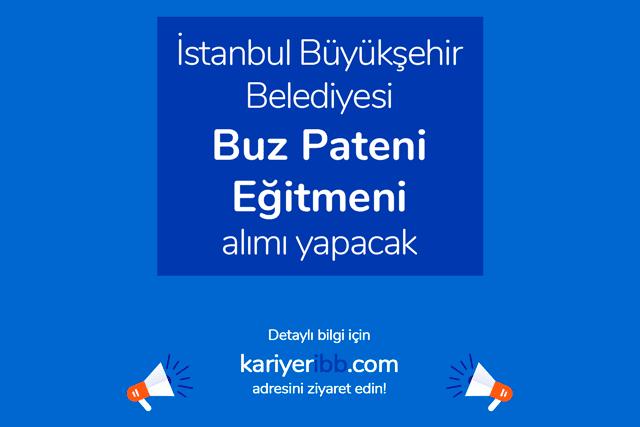 İstanbul Büyükşehir Belediyesi Spor İstanbul A.Ş buz pateni eğitmenleri alacak. Detaylar kariyeribb.com'da!