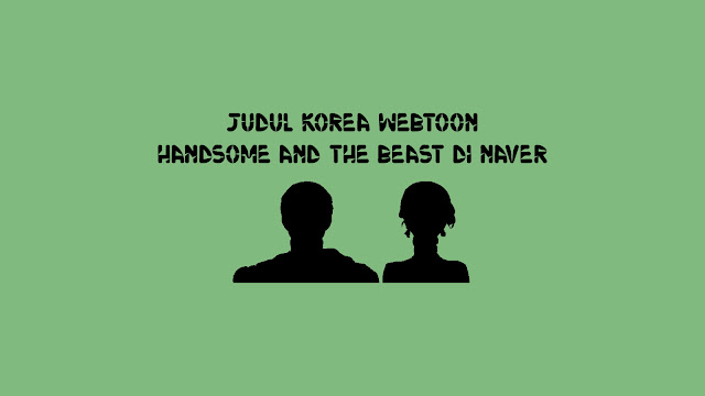 Judul Korea Webtoon Handsome and the Beast di Naver